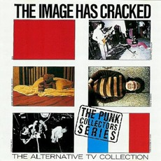 The Image Has Cracked: The Alternative TV Collection (Re-Issue) by Alternative TV