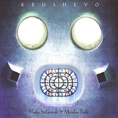 Krushevo by Vlatko Stefanovski & Miroslav Tadić