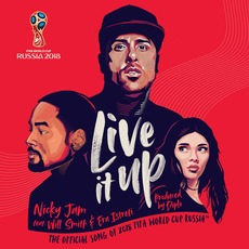 Live It Up (The Official Song of 2018 FIFA World Cup Russia) by Nicky Jam feat. Will Smith & Era Istrefi