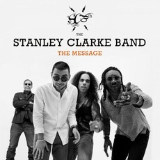 The Message mp3 Album by The Stanley Clarke Band
