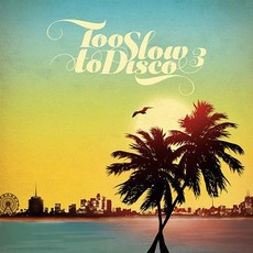 Too Slow To Disco 3 by Various Artists
