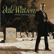 From The Cradle To The Grave mp3 Album by Dale Watson