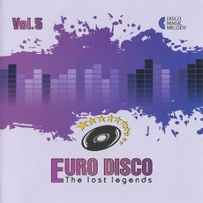 Euro Disco: The Lost Legends, Vol. 5 by Various Artists
