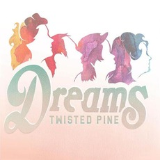 Dreams mp3 Album by Twisted Pine