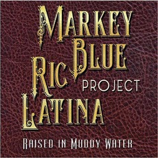 Raised In Muddy Water mp3 Album by Markey Blue Ric Latina Project