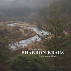 Pilgrim Chants & Pastoral Trails mp3 Album by Sharron Kraus