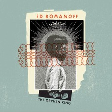 The Orphan King mp3 Album by Ed Romanoff