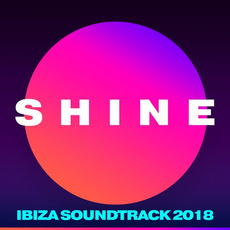 SHINE: Ibiza Soundtrack 2018 by Various Artists