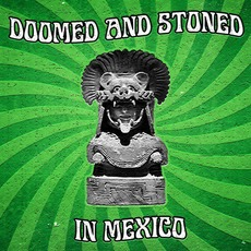Doomed & Stoned in Mexico: Una Retrospectiva mp3 Compilation by Various Artists