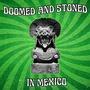 Doomed & Stoned in Mexico: Una Retrospectiva