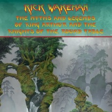 The Myths And Legends of King Arthur and the Knights of the Round Table (Remastered) mp3 Album by Rick Wakeman