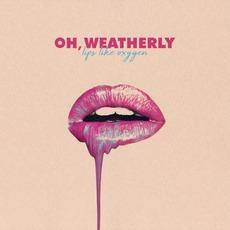 Lips Like Oxygen by Oh, Weatherly