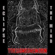 Eclipse the Mind by Torsion Boneworm