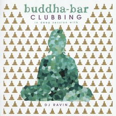 Buddha-Bar Clubbing In Deep Session with DJ Ravin by Various Artists