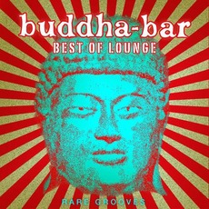 Buddha Bar Best of Lounge: Rare Grooves by Various Artists