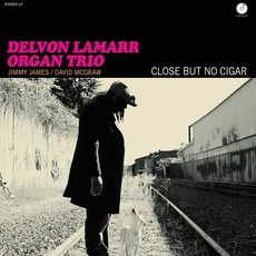 Close But No Cigar mp3 Album by Delvon Lamarr Organ Trio