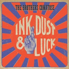 Ink, Dust & Luck by The Brothers Comatose