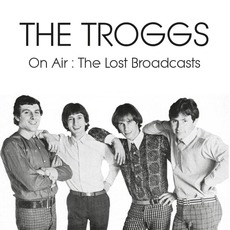 On Air: The Lost Broadcasts by The Troggs