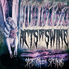 Sadistically Speaking by Acts of Swine