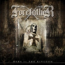 Ours Is the Kingdom (Remastered) mp3 Album by Forefather