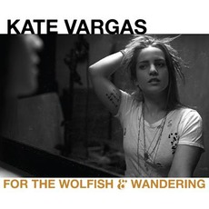 For the Wolfish & Wandering mp3 Album by Kate Vargas