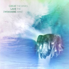 The Waves, The Wake by Great Lake Swimmers