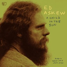 A Child in the Sun: Radio Sessions 1969-1970 by Ed Askew