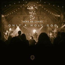 Only a Holy God (Live) by Here Be Lions