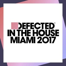 Defected in the House: Miami 2017 by Various Artists