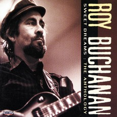 Sweet Dreams: The Anthology mp3 Artist Compilation by Roy Buchanan