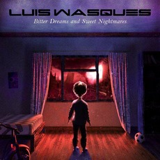 Bitter Dreams and Sweet Nightmares mp3 Album by Luis Wasques