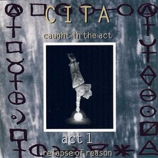 Act 1: Relapse Of Reason mp3 Album by CITA