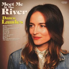 Meet Me at the River by Dawn Landes