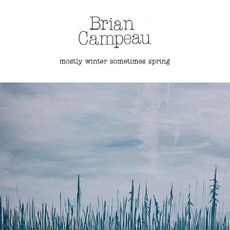 Mostly Winter Sometimes Spring mp3 Album by Brian Campeau