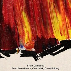 Don't Overthink It, Overthink, Overthinking mp3 Album by Brian Campeau