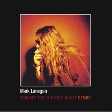 Whiskey For The Holy Ghost Demos by Mark Lanegan