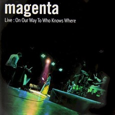 Live: On Our Way To Who Knows Where by Magenta