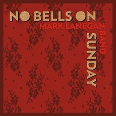 No Bells On Sunday by Mark Lanegan Band