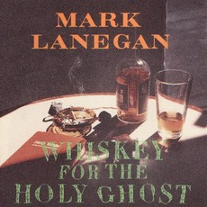 Whiskey For The Holy Ghost (Re-Issue) by Mark Lanegan