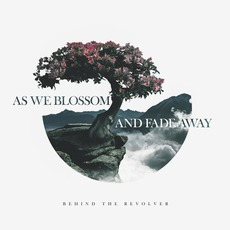 As We Blossom and Fade Away by Behind The Revolver