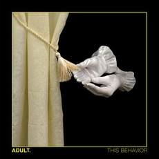 This Behavior mp3 Album by ADULT.