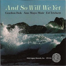 And So Will We Yet mp3 Album by Gordon Bok, Ann Mayo Muir & Ed Trickett