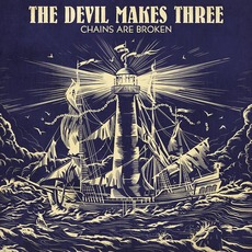 Chains Are Broken mp3 Album by The Devil Makes Three
