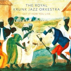 Get It How You Live mp3 Album by The Royal Krunk Jazz Orkestra