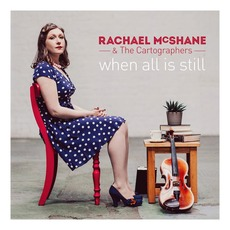 When All Is Still mp3 Album by Rachael McShane and the Cartographers