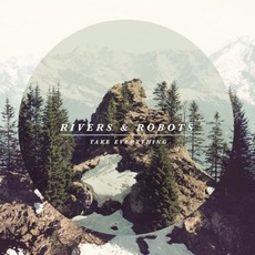 Take Everything mp3 Album by Rivers & Robots