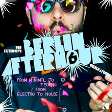 Berlin Afterhour 6: From Minimal To Techno / From Electro To House by Various Artists