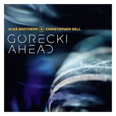 Gorecki Ahead mp3 Album by Oles Brothers & Christopher Dell