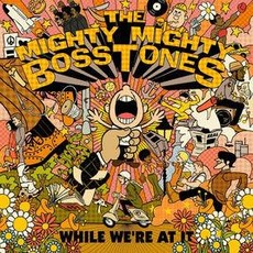While We're At It mp3 Album by The Mighty Mighty Bosstones