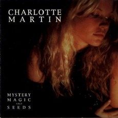 Mystery, Magic and Seeds mp3 Album by Charlotte Martin